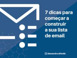 7 dicas para começar a construir a sua lista de email | Alessandro Caffarello